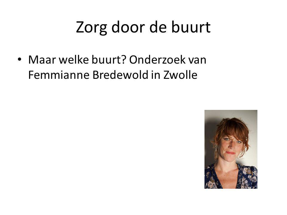 Zorg door de buurt Maar welke buurt Onderzoek van Femmianne Bredewold in Zwolle