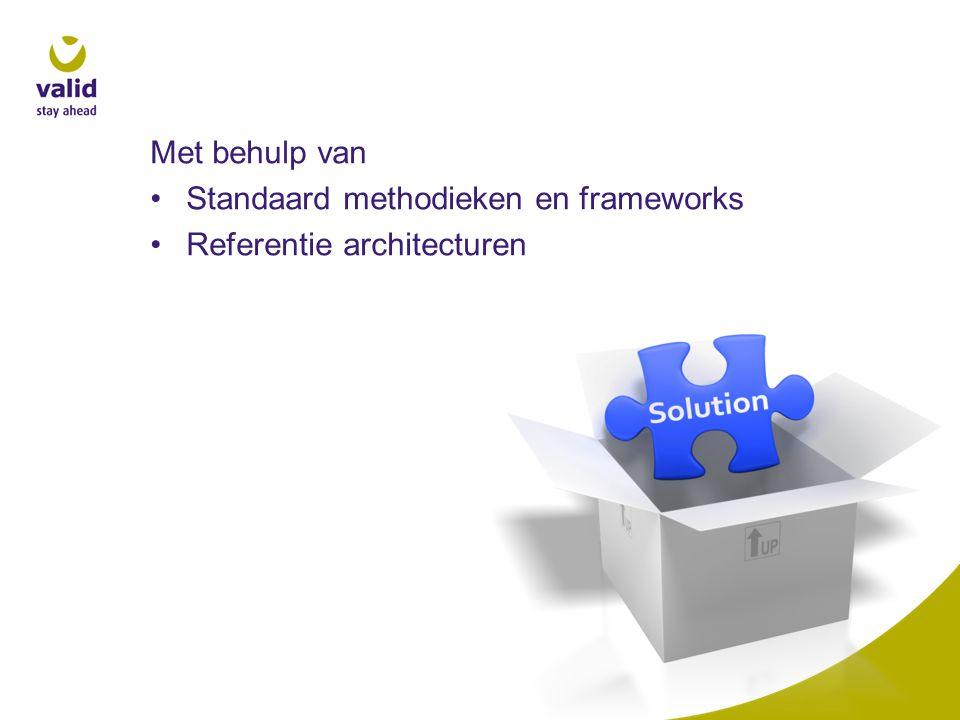 Met behulp van Standaard methodieken en frameworks Referentie architecturen