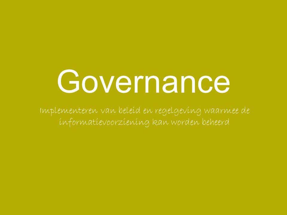 Governance Implementeren van beleid en regelgeving waarmee de informatievoorziening kan worden beheerd.