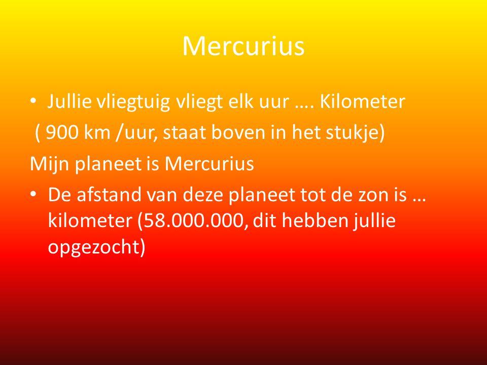 Mercurius Jullie vliegtuig vliegt elk uur …. Kilometer
