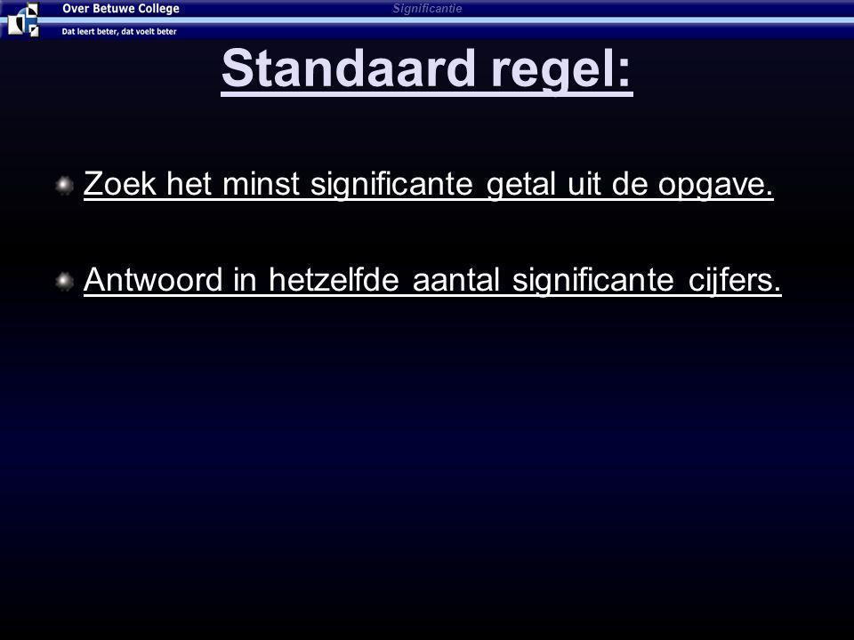 Standaard regel: Zoek het minst significante getal uit de opgave.