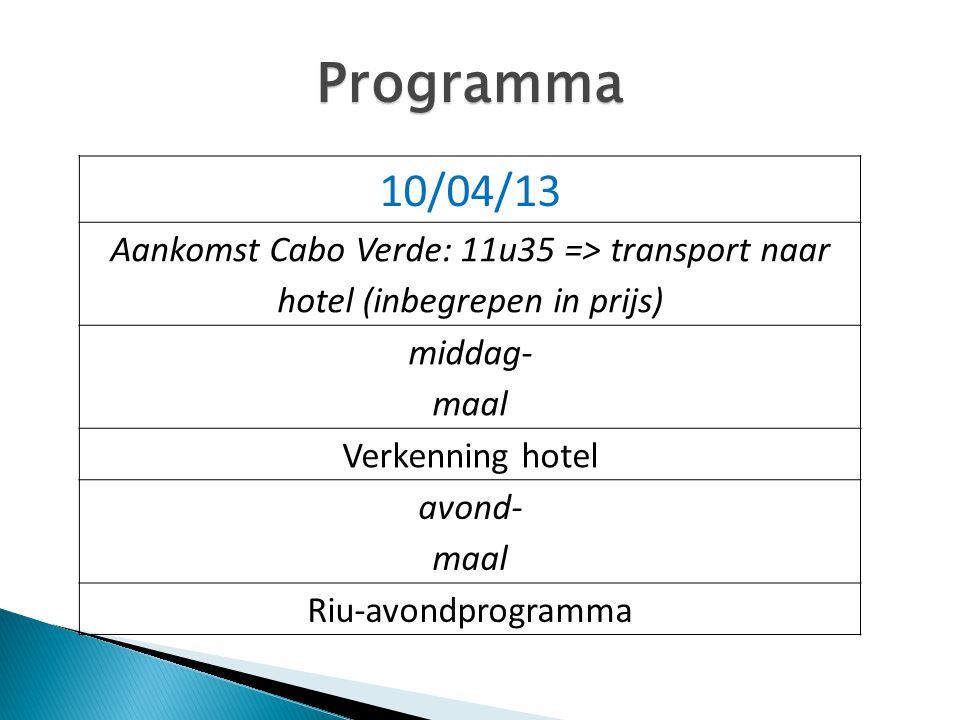 Programma 10/04/13. Aankomst Cabo Verde: 11u35 => transport naar hotel (inbegrepen in prijs) middag-