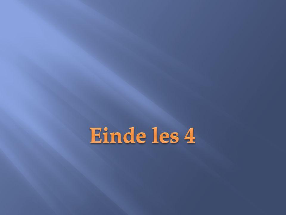 Einde les 4 Einde les 4