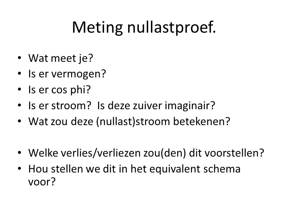 Meting nullastproef. Wat meet je Is er vermogen Is er cos phi
