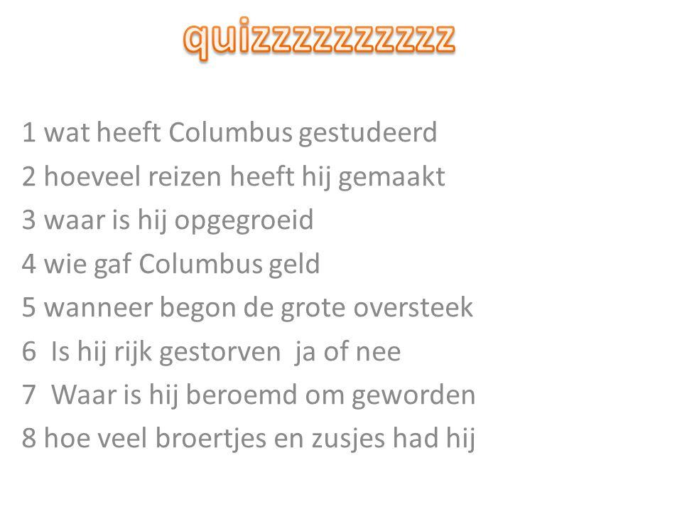 quizzzzzzzzzz 1 wat heeft Columbus gestudeerd