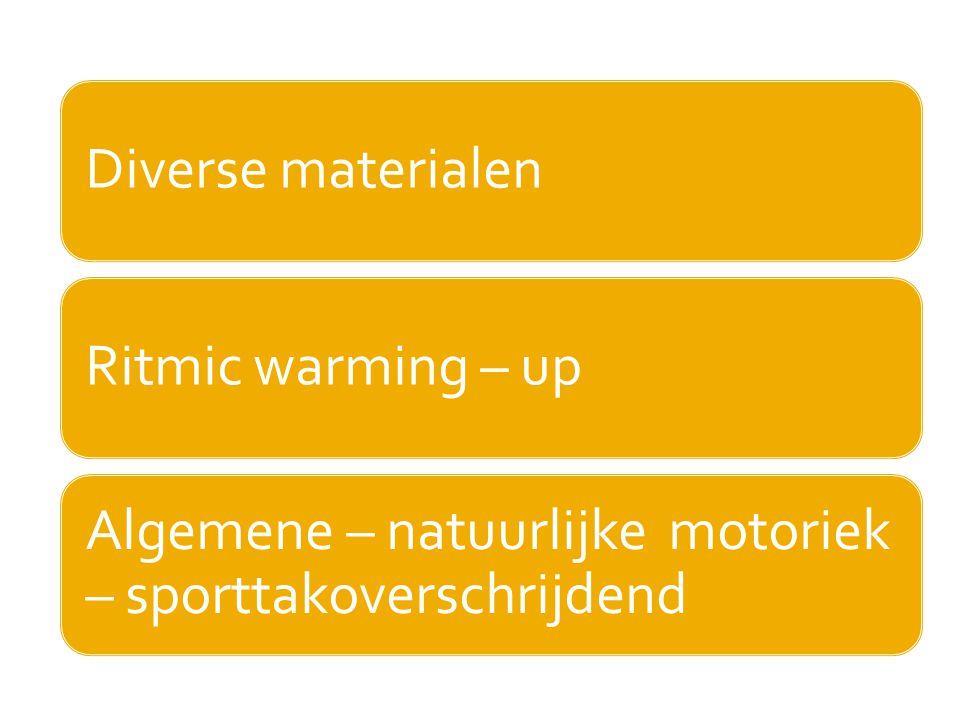 Diverse materialen Ritmic warming – up Algemene – natuurlijke motoriek – sporttakoverschrijdend
