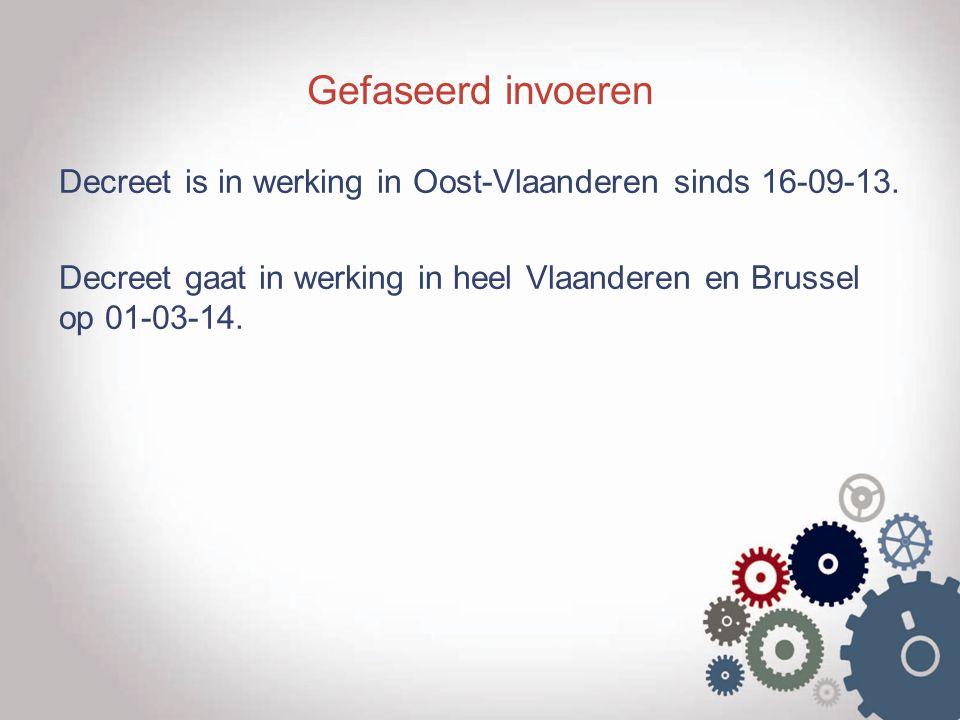 Gefaseerd invoeren Decreet is in werking in Oost-Vlaanderen sinds 16-09-13.