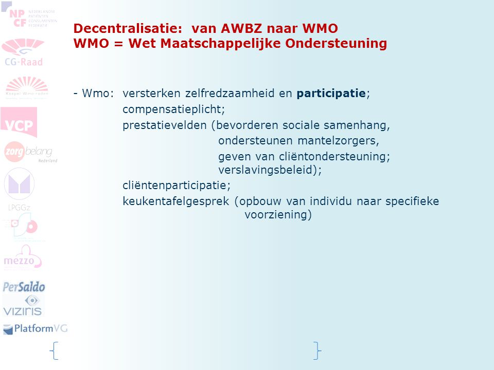Decentralisatie: van AWBZ naar WMO WMO = Wet Maatschappelijke Ondersteuning