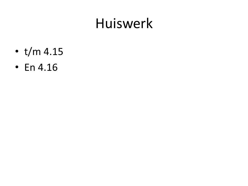Huiswerk t/m 4.15 En 4.16