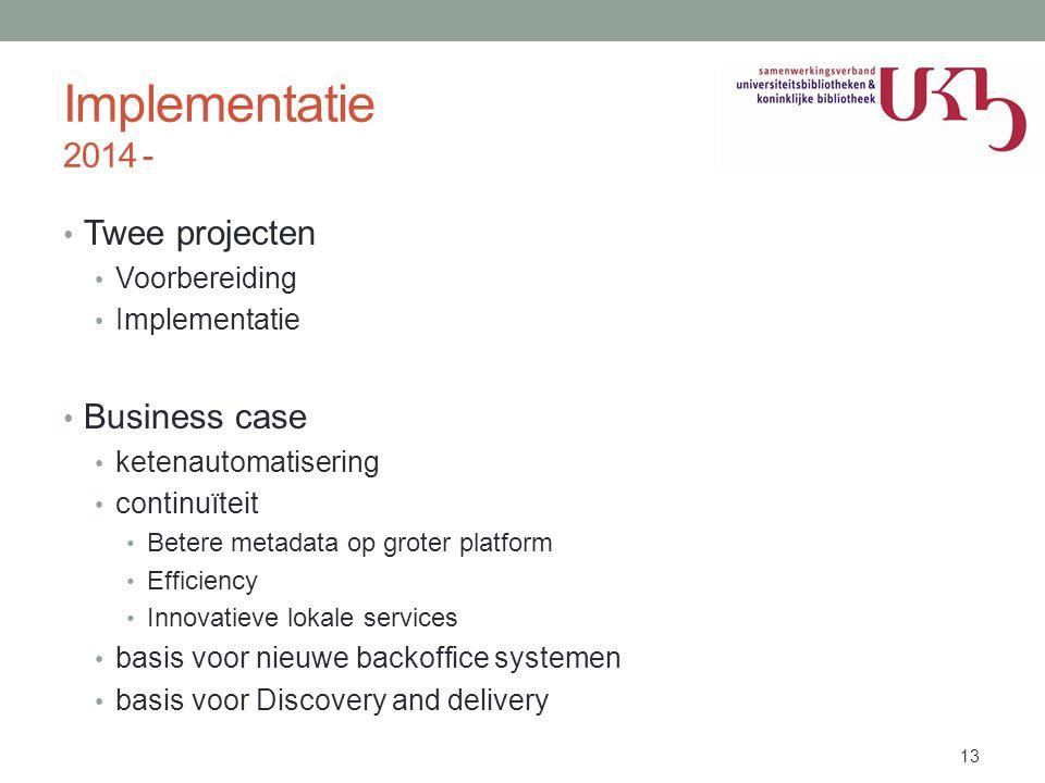 Implementatie 2014 - Twee projecten Business case Voorbereiding