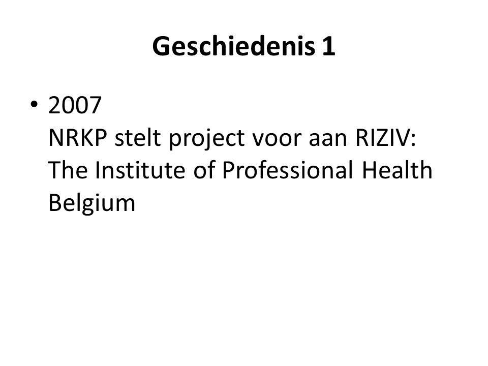 Geschiedenis 1 2007 NRKP stelt project voor aan RIZIV: The Institute of Professional Health Belgium.