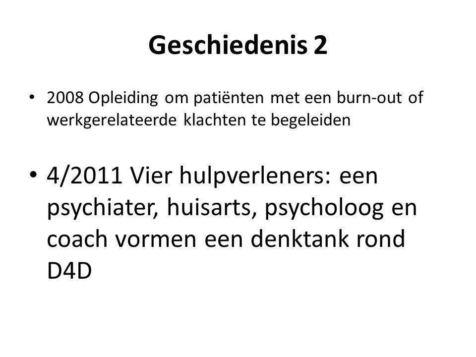 Geschiedenis 2 2008 Opleiding om patiënten met een burn-out of werkgerelateerde klachten te begeleiden.