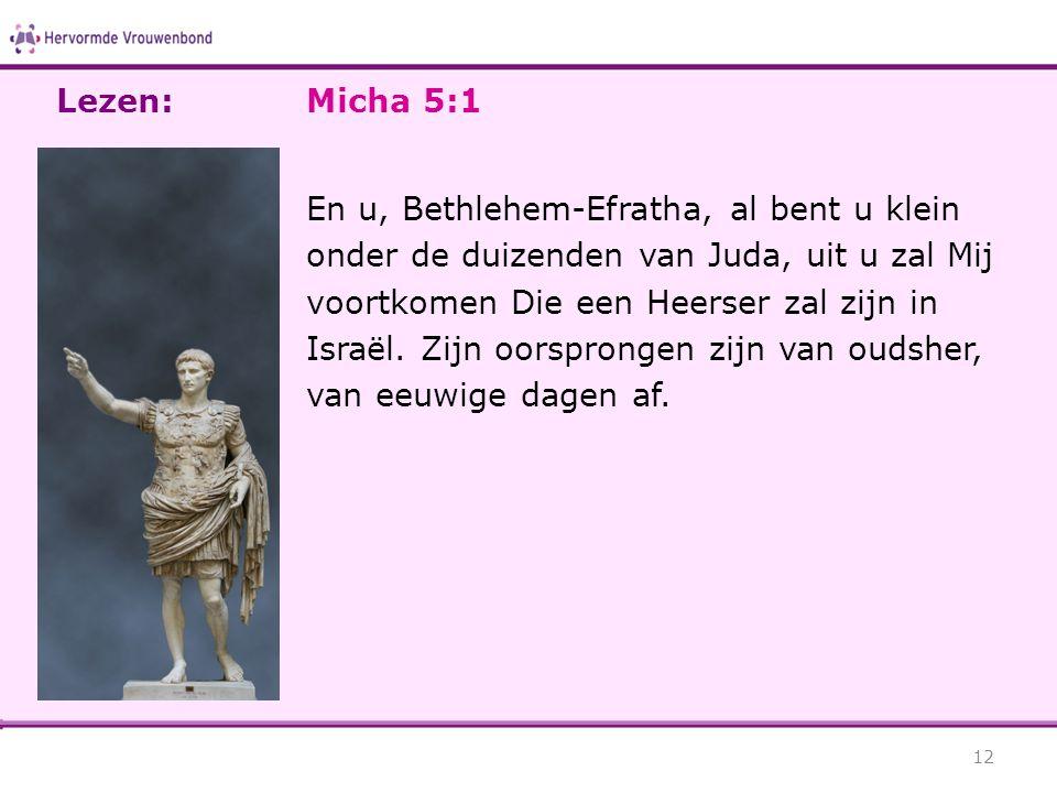Lezen: Micha 5:1.