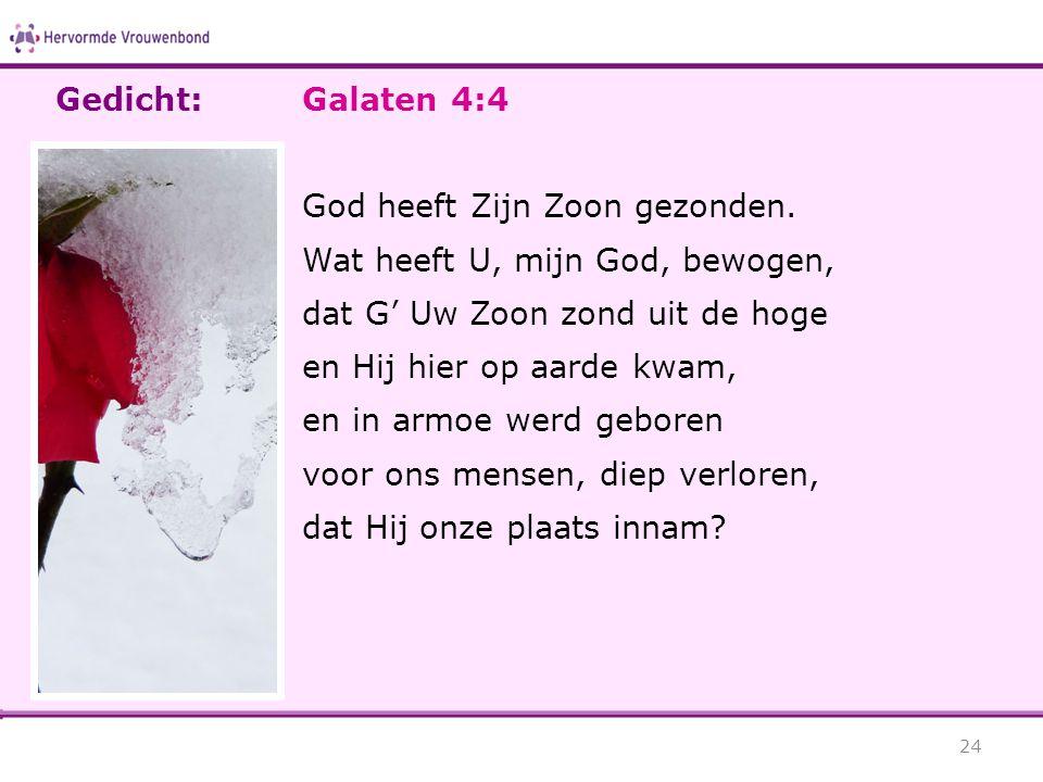 Gedicht: Galaten 4:4. God heeft Zijn Zoon gezonden. Wat heeft U, mijn God, bewogen, dat G' Uw Zoon zond uit de hoge.