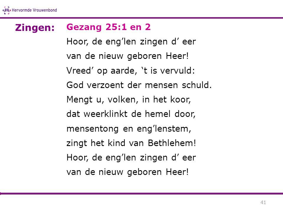 Zingen: Gezang 25:1 en 2 Hoor, de eng'len zingen d' eer