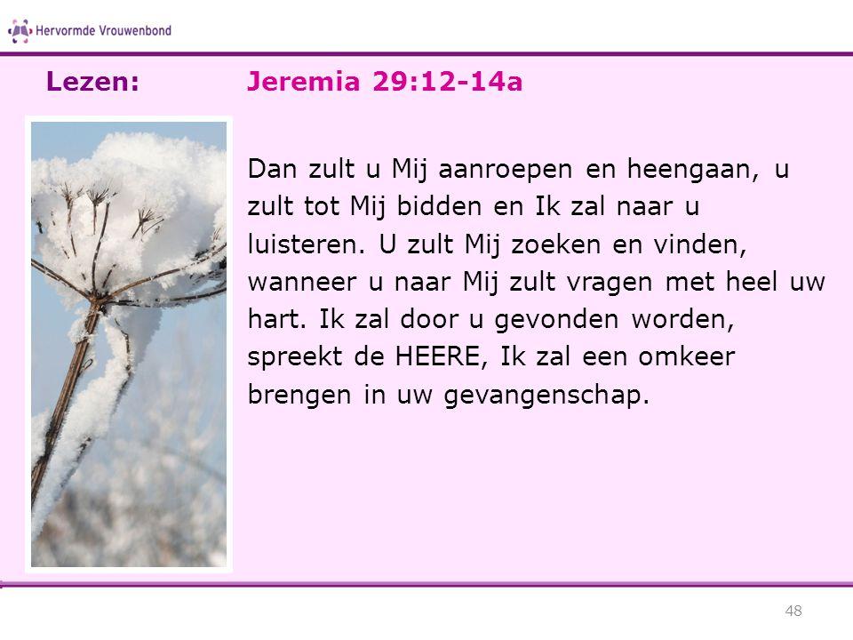 Lezen: Jeremia 29:12-14a.