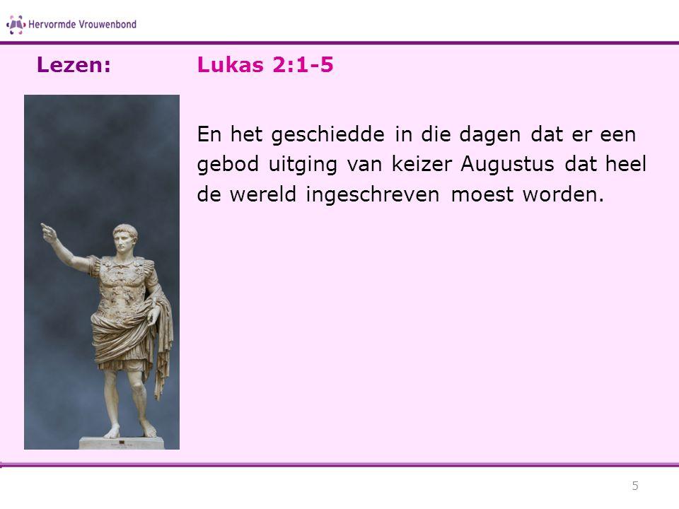 Lezen: Lukas 2:1-5.