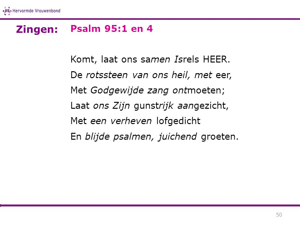 Zingen: Psalm 95:1 en 4 Komt, laat ons samen Isrels HEER.