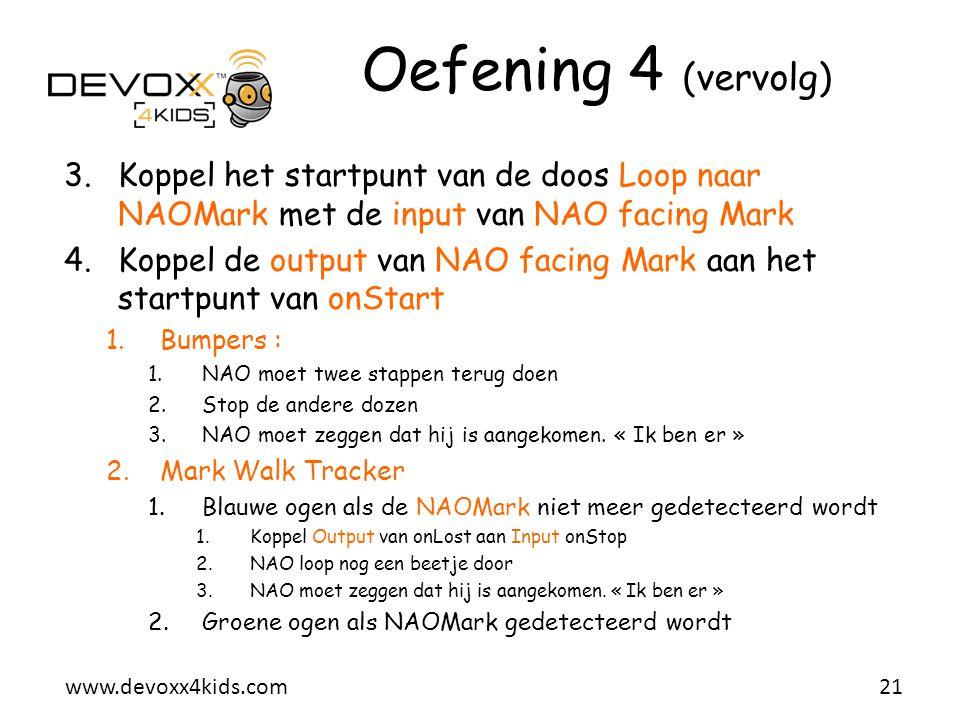 Oefening 4 (vervolg) Koppel het startpunt van de doos Loop naar NAOMark met de input van NAO facing Mark.