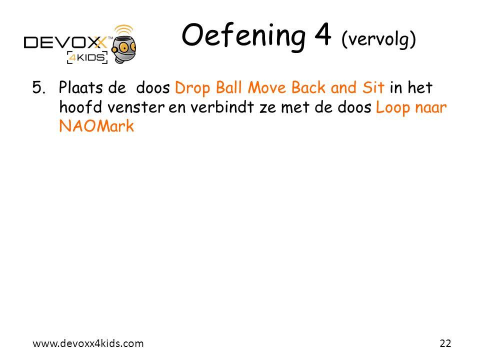 Oefening 4 (vervolg) Plaats de doos Drop Ball Move Back and Sit in het hoofd venster en verbindt ze met de doos Loop naar NAOMark.