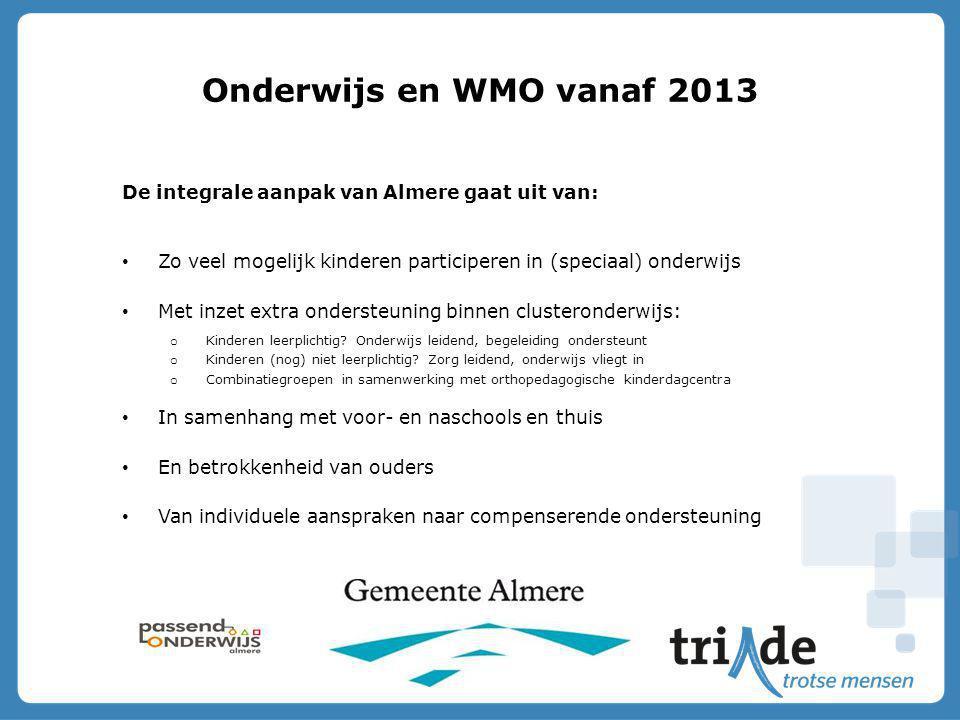 Onderwijs en WMO vanaf 2013 De integrale aanpak van Almere gaat uit van: Zo veel mogelijk kinderen participeren in (speciaal) onderwijs.