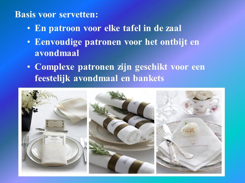 Basis voor servetten: En patroon voor elke tafel in de zaal. Eenvoudige patronen voor het ontbijt en avondmaal.