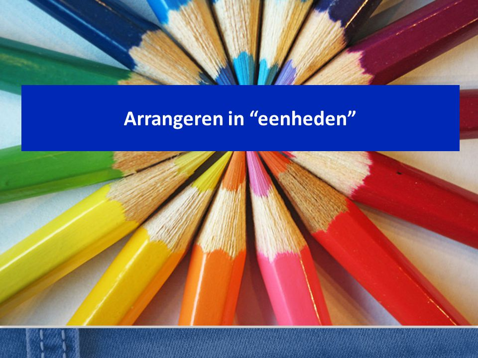 Arrangeren in eenheden