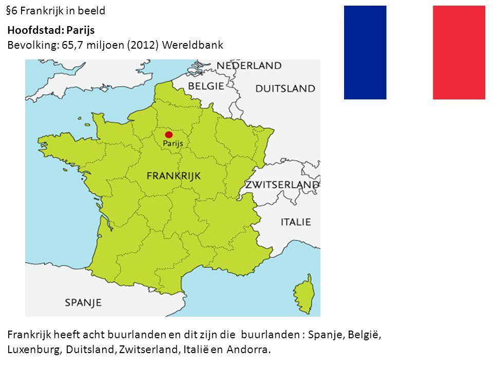 §6 Frankrijk in beeld Hoofdstad: Parijs. Bevolking: 65,7 miljoen (2012) Wereldbank.
