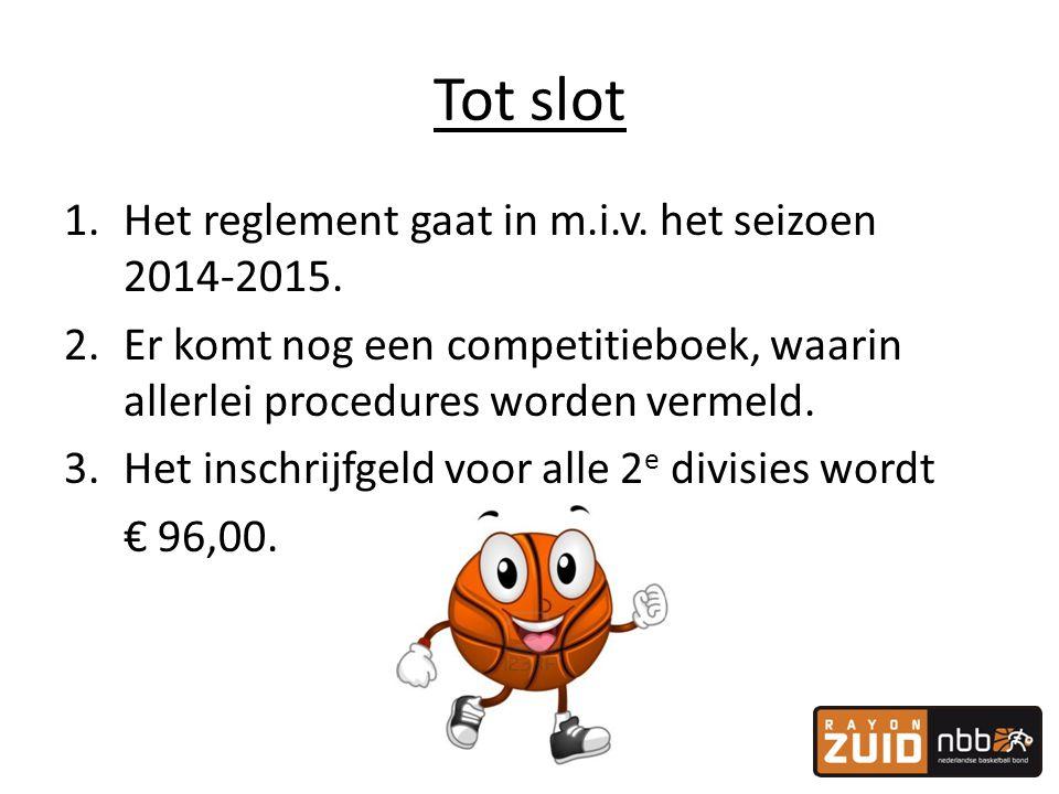 Tot slot Het reglement gaat in m.i.v. het seizoen 2014-2015.