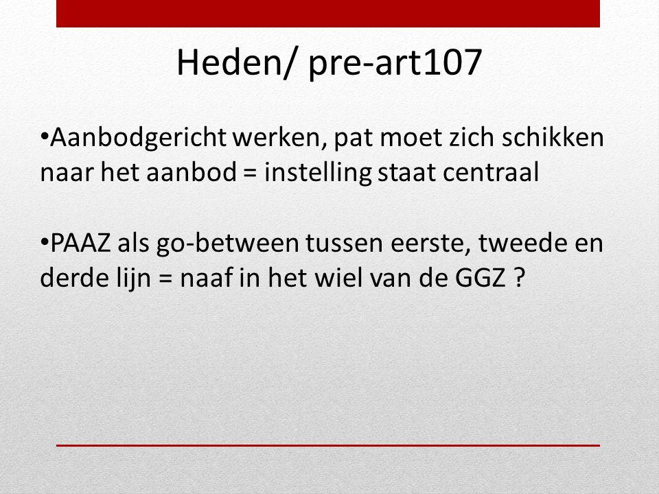 Heden/ pre-art107 Aanbodgericht werken, pat moet zich schikken naar het aanbod = instelling staat centraal.