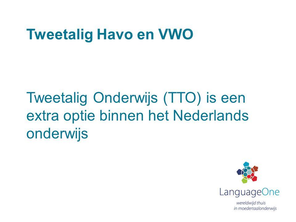 Tweetalig Havo en VWO Tweetalig Onderwijs (TTO) is een extra optie binnen het Nederlands onderwijs