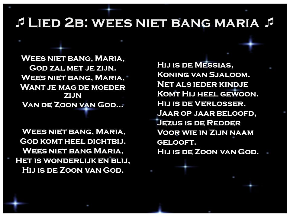 Lied 2b: wees niet bang maria 
