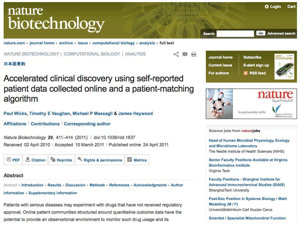 Online patienten communities verzamelen die data en leveren die aan wetenschappers om de werking van deze middelen te onderzoeken . In dit Nature biotechnolgy artikel wordt data van PatientsLikeMe gebruikt van ALS patienten om de werking van een alternatieve therapie te onderzoeken.