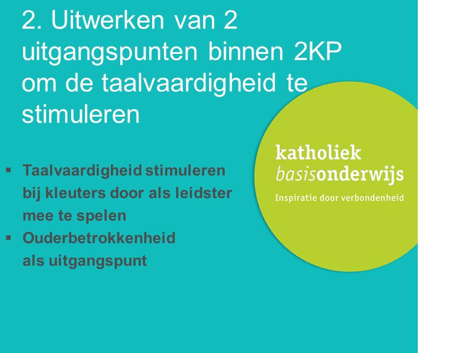 2. Uitwerken van 2 uitgangspunten binnen 2KP om de taalvaardigheid te stimuleren