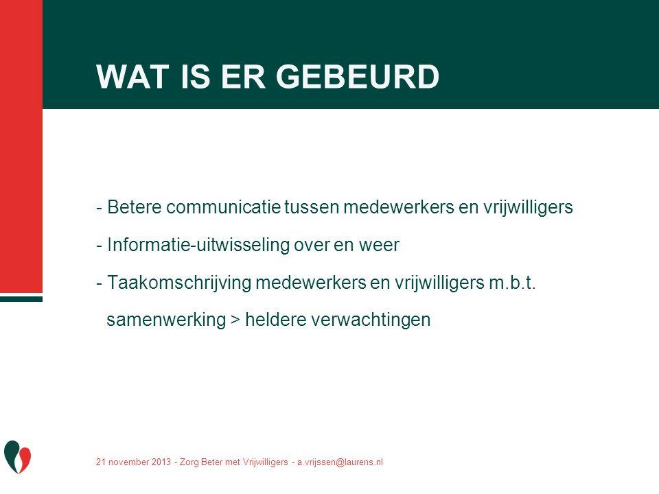 WAT IS ER GEBEURD - Betere communicatie tussen medewerkers en vrijwilligers. - Informatie-uitwisseling over en weer.