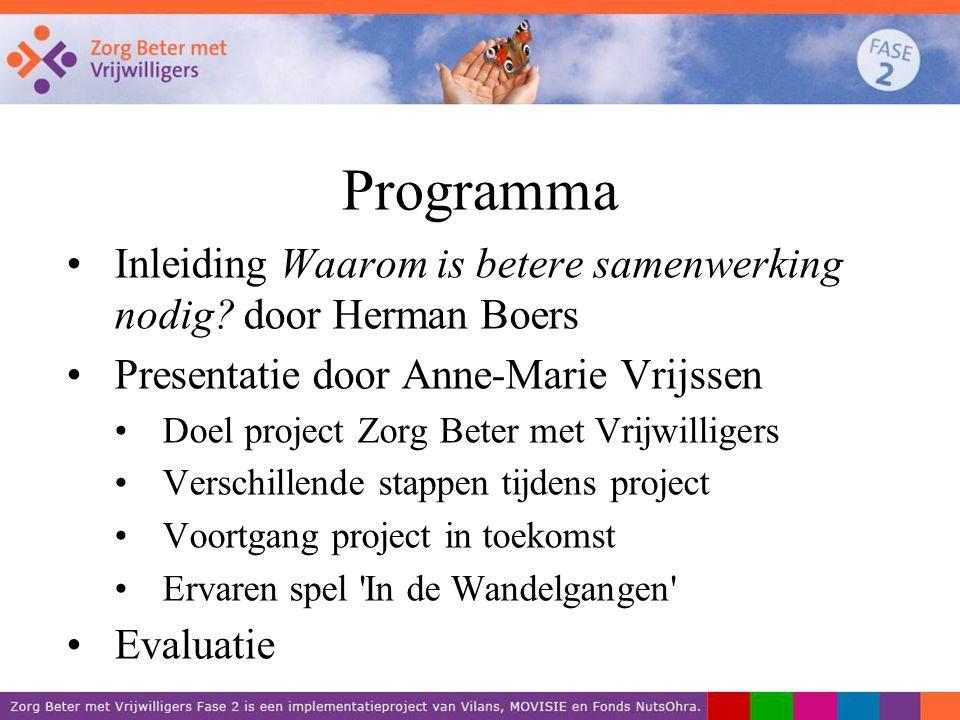 Programma Inleiding Waarom is betere samenwerking nodig door Herman Boers. Presentatie door Anne-Marie Vrijssen.