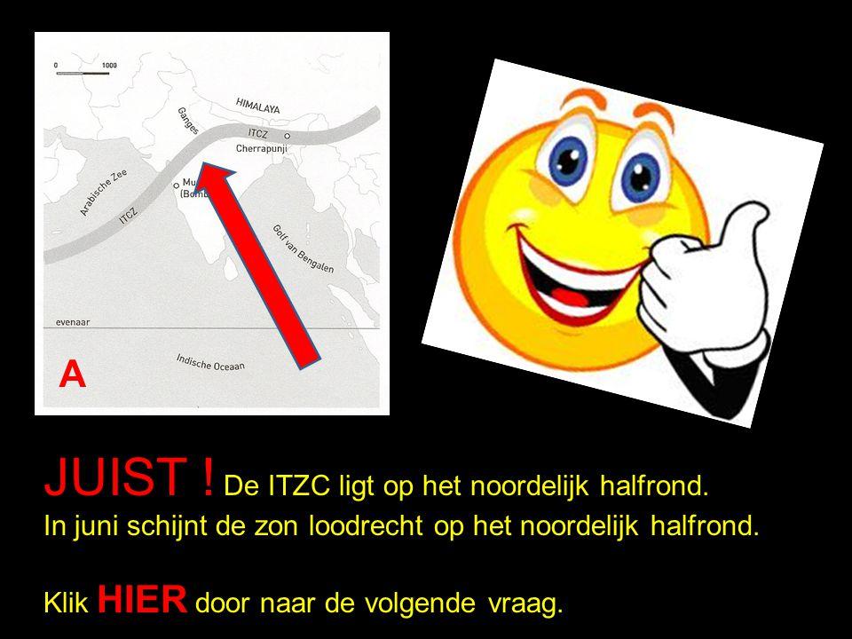 A JUIST ! De ITZC ligt op het noordelijk halfrond. In juni schijnt de zon loodrecht op het noordelijk halfrond.