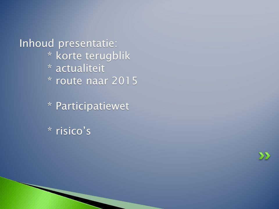 Inhoud presentatie:. korte terugblik. actualiteit. route naar 2015