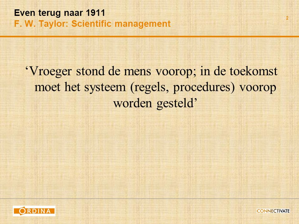 Even terug naar 1911 F. W. Taylor: Scientific management