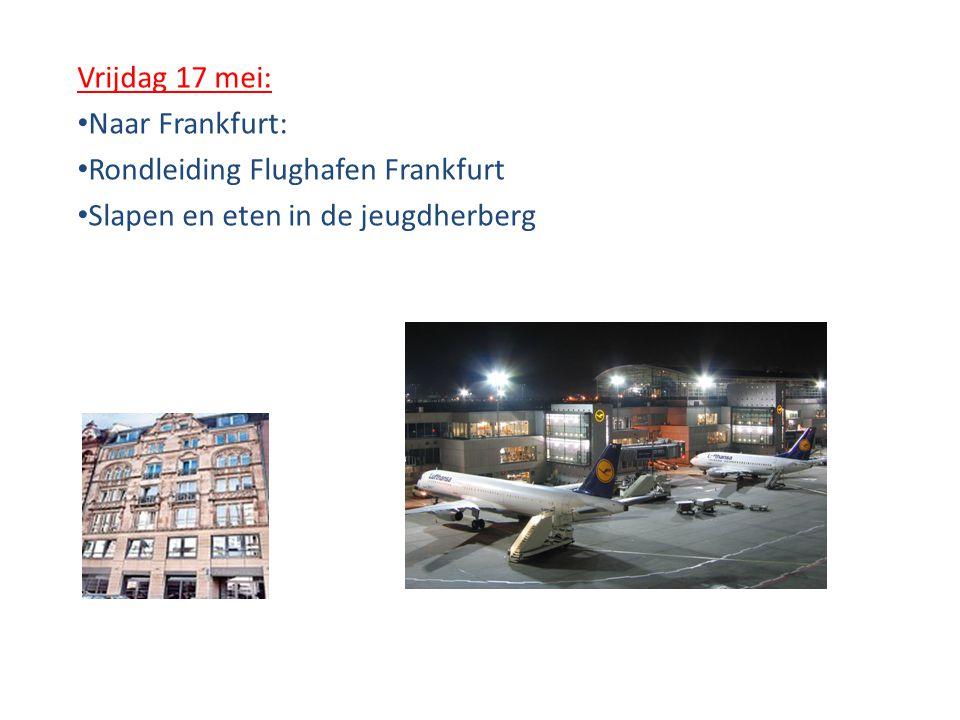 Vrijdag 17 mei: Naar Frankfurt: Rondleiding Flughafen Frankfurt Slapen en eten in de jeugdherberg