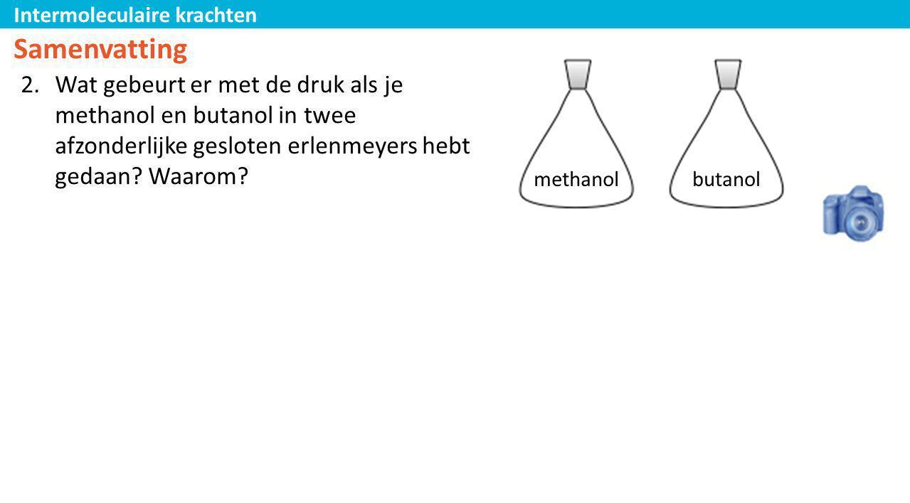Samenvatting Wat gebeurt er met de druk als je methanol en butanol in twee afzonderlijke gesloten erlenmeyers hebt gedaan Waarom