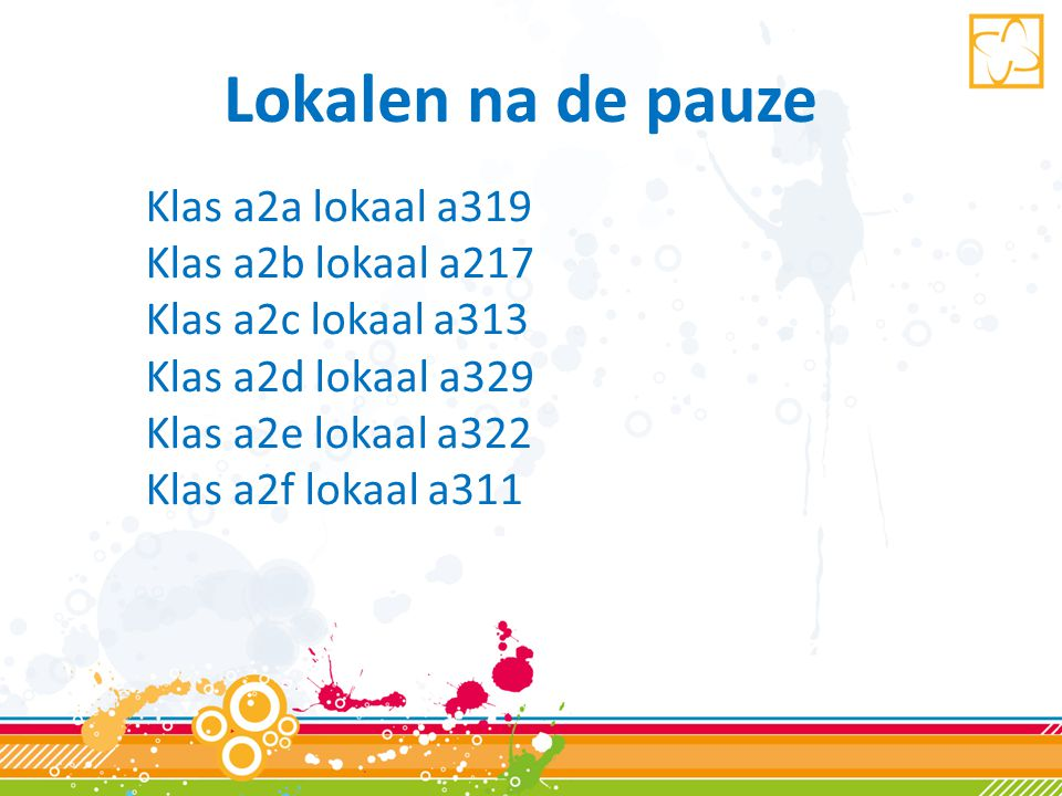 Lokalen na de pauze Klas a2a lokaal a319 Klas a2b lokaal a217