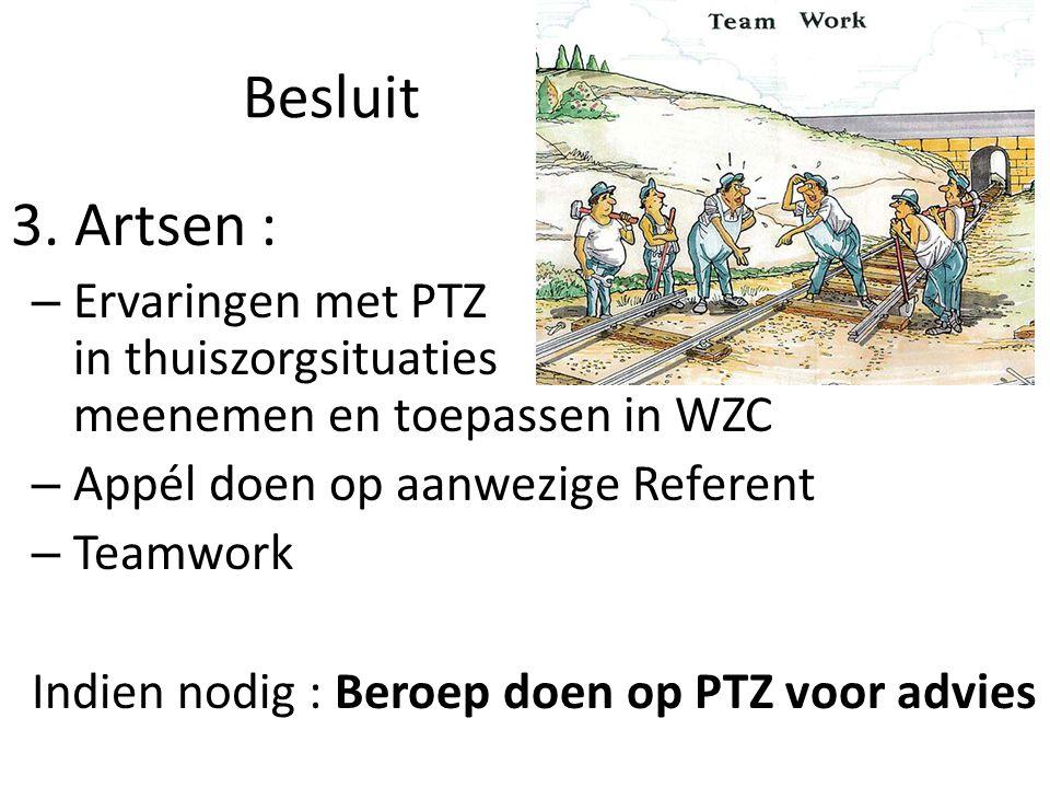 Besluit 3. Artsen : Ervaringen met PTZ in thuiszorgsituaties meenemen en toepassen in WZC. Appél doen op aanwezige Referent.