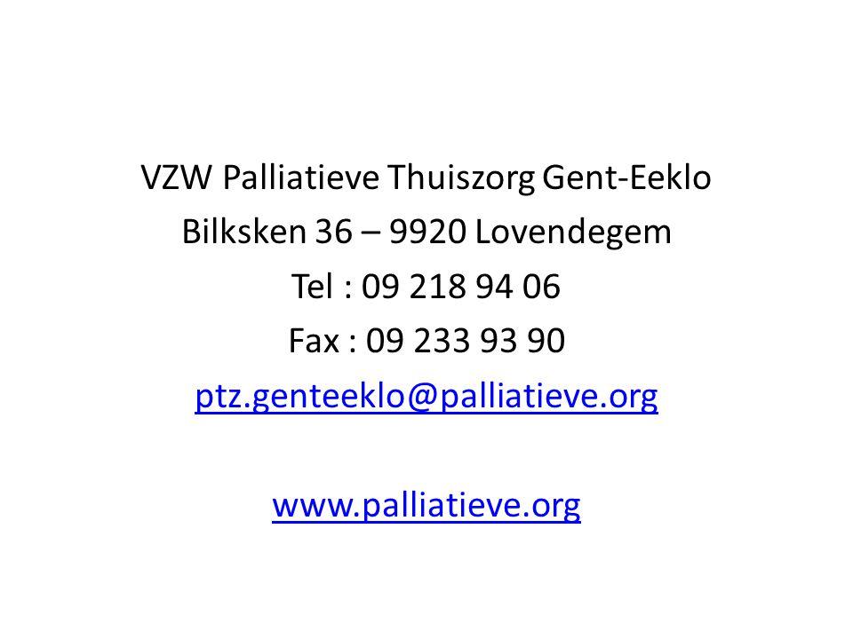VZW Palliatieve Thuiszorg Gent-Eeklo Bilksken 36 – 9920 Lovendegem Tel : 09 218 94 06 Fax : 09 233 93 90 ptz.genteeklo@palliatieve.org www.palliatieve.org