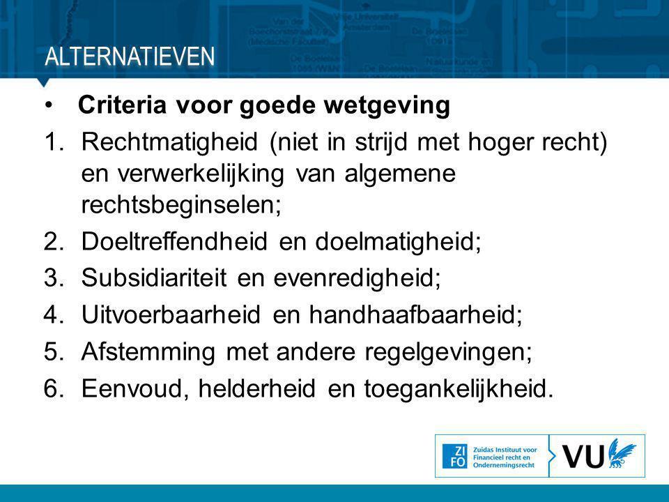 Alternatieven Criteria voor goede wetgeving. Rechtmatigheid (niet in strijd met hoger recht) en verwerkelijking van algemene rechtsbeginselen;