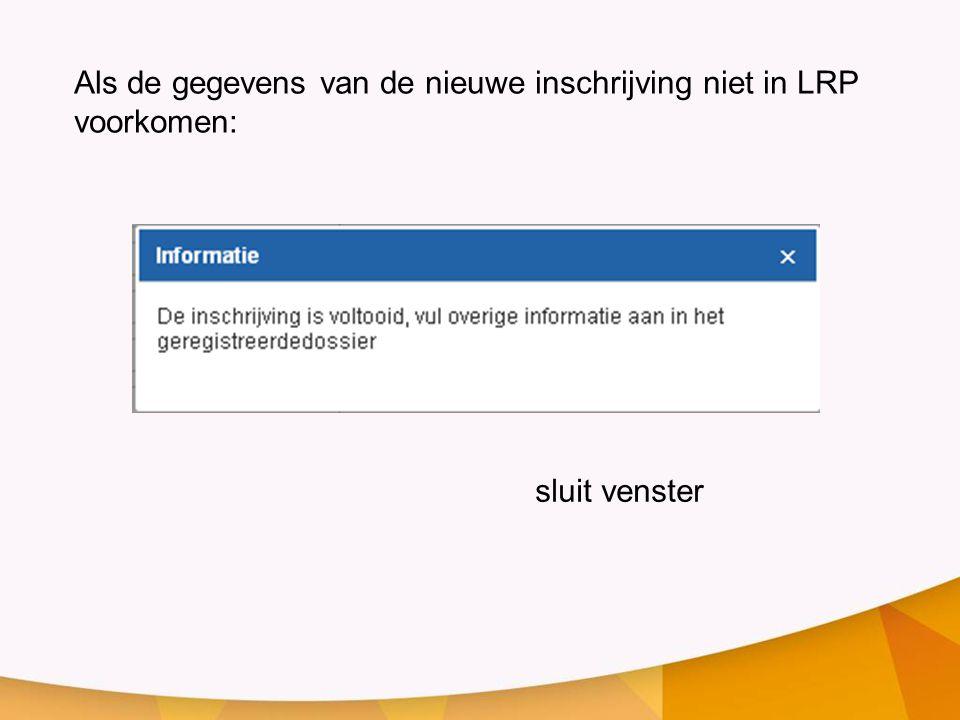 Als de gegevens van de nieuwe inschrijving niet in LRP voorkomen: