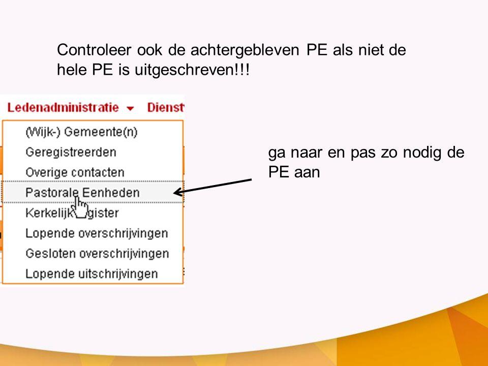 Controleer ook de achtergebleven PE als niet de hele PE is uitgeschreven!!!