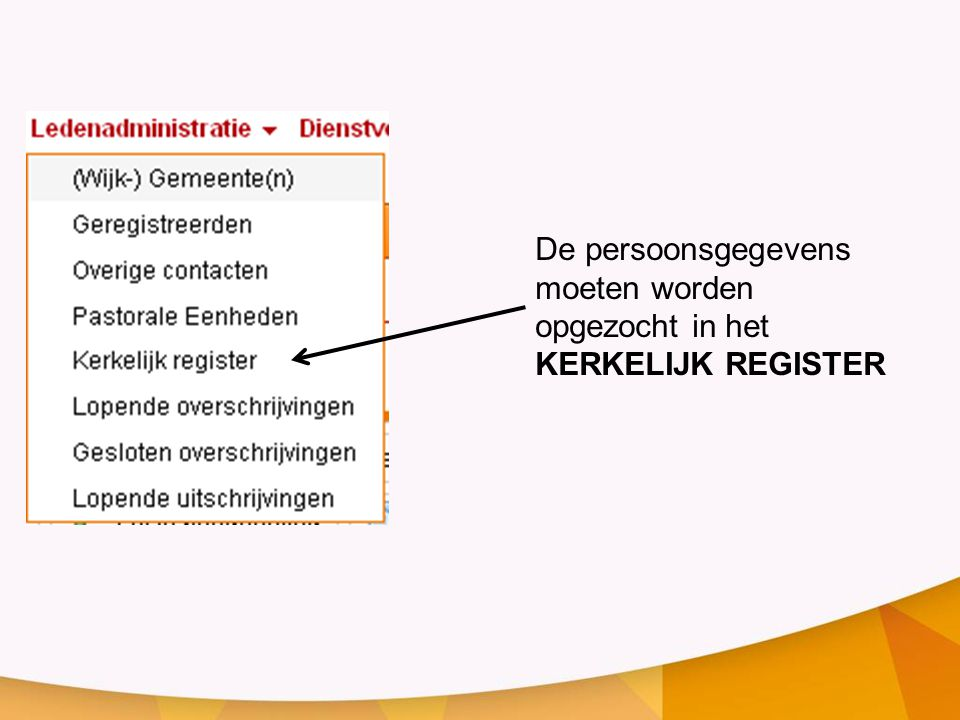De persoonsgegevens moeten worden opgezocht in het KERKELIJK REGISTER