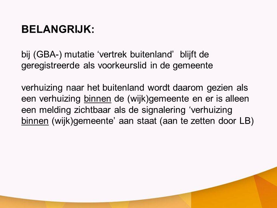 BELANGRIJK: bij (GBA-) mutatie 'vertrek buitenland' blijft de geregistreerde als voorkeurslid in de gemeente.