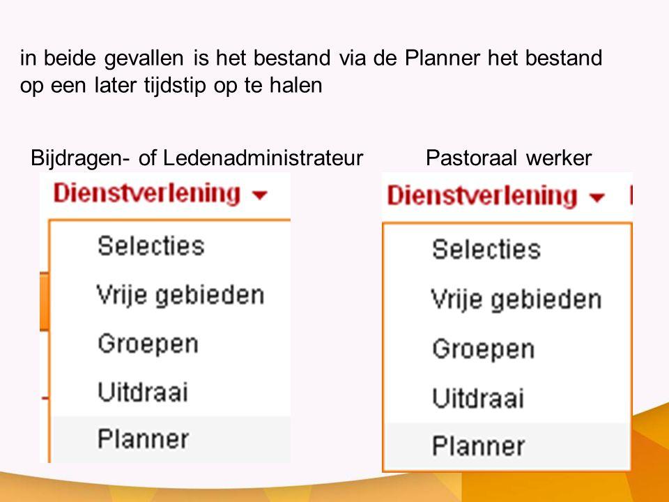 in beide gevallen is het bestand via de Planner het bestand op een later tijdstip op te halen